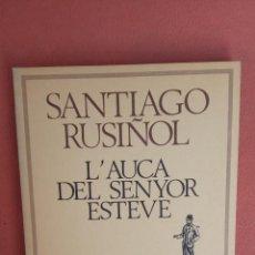 Libros de segunda mano: L'AUCA DEL SENYOR ESTEVE. SANTIAGO RUSIÑOL. EDICIONS 62.. Lote 262411975