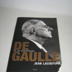 Libros de segunda mano: DE GAULLE. LE SOUVERAIN. JEAN LACOUTURE.. Lote 265788044
