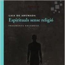 Libros de segunda mano: ESPIRITUALS SENSE RELIGIO LAIA DE AHUMADA BATLLE EDICIÓN EN CATALÁN. Lote 266159538