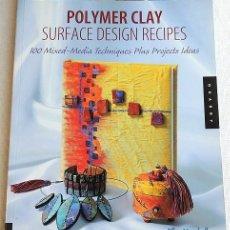 Libros de segunda mano: POLYMER CLAY SURFACE DESIGN RECIPES - ARCILLA POLIMÉRICA. Lote 266225758