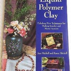 Libros de segunda mano: LIQUID POLYMER CLAY - ARCILLA POLIMÉRICA. Lote 266226153