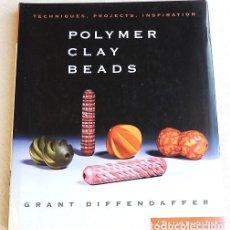 Libros de segunda mano: POLYMER CLAY BEADS - ARCILLA POLIMÉRICA. Lote 266228468