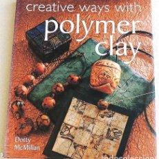 Libros de segunda mano: CREATIVE WAYS WITH POLYMER CLAY - ARCILLA POLIMÉRICA. Lote 266231083