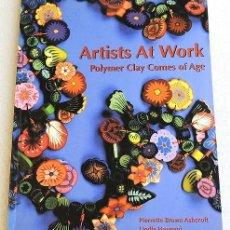 Libros de segunda mano: ARTISTS AT WORK - ARCILLA POLIMÉRICA. Lote 266232678