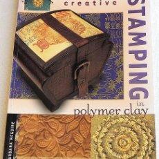 Libros de segunda mano: CREATIVE STAMPING IN POLYMER CLAY - ARCILLA POLIMÉRICA. Lote 266233258