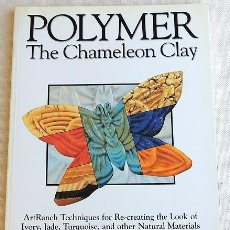 Libros de segunda mano: POLYMER THE CHAMELEON CLAY - ARCILLA POLIMÉRICA. Lote 266233993