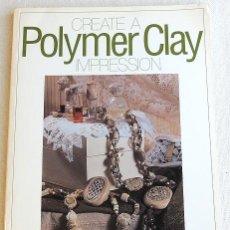 Libros de segunda mano: CREATE A POLYMER CLAY IMPRESSION - ARCILLA POLIMÉRICA. Lote 266234943