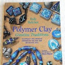 Libros de segunda mano: POLYMER CLAY CREATIVE TRADITIONS - ARCILLA POLIMÉRICA. Lote 266236043