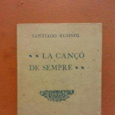 Libros de segunda mano: LA CANÇÓ DE SEMPRE. SANTIAGO RUSIÑOL. BARCELONA 1906. Lote 269053728