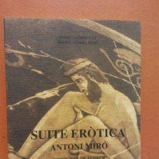 Libros de segunda mano: SUITE ERÒTICA ANTONI MIRÓ. ENRIC LLOBREGAT. ISABEL CLARA SIMÓ. EDITORIAL MARFIL. Lote 269055168