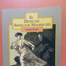 Libros de segunda mano: EL DETECTIU SHERLOCK HOLMES III CONAN DOYLE. L'ATZAR EDICIONS. Lote 269065363