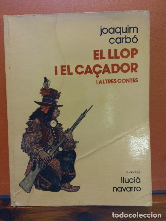 EL LLOP I EL CAÇADOR I ALTRES CONTES. JOAQUIM CARBÓ. EDICIONS LA GALERA (Libros de Segunda Mano - Otros Idiomas)