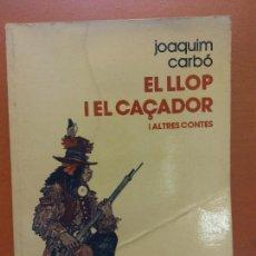 Libros de segunda mano: EL LLOP I EL CAÇADOR I ALTRES CONTES. JOAQUIM CARBÓ. EDICIONS LA GALERA. Lote 269067468