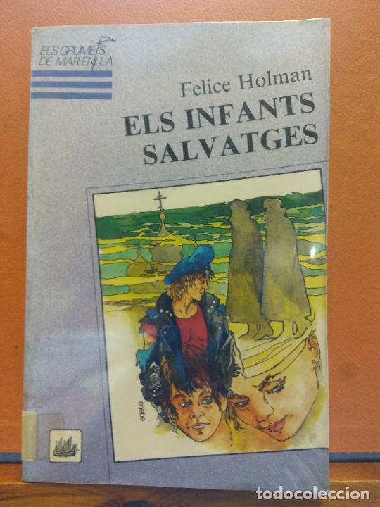 ELS INFANTS SALVATGES. FELICE HOLMAN. EDICIONS LA GALERA (Libros de Segunda Mano - Otros Idiomas)