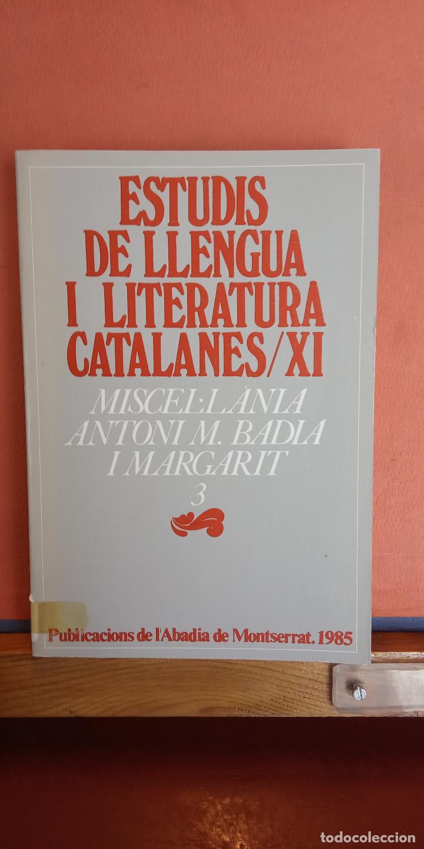 ESTUDIS DE LLENGUA I LITERATURA CATALANES/XI. ANTONI M. BADIA. PUBLICACIONS DE L'ABADIA DE MONTSERRA (Libros de Segunda Mano - Otros Idiomas)