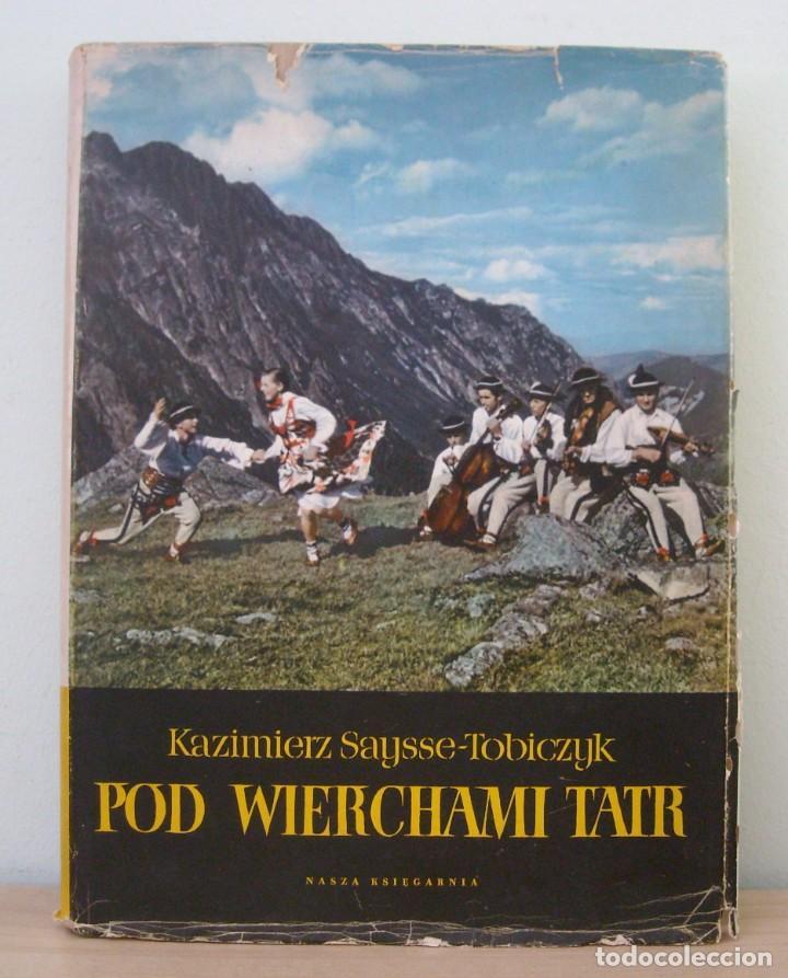 POD WIERCHAMI TART. KAZIMIERZ SAYSSE-TOBICZYK. NASZA KSIEGARNIA,1960. CON DEDICATORIA (Libros de Segunda Mano - Otros Idiomas)