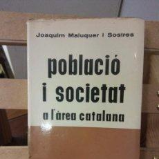 Libros de segunda mano: POBLACIÓ I SOCIETAT A L'AREA CATALANA. JOAQUIM MALUQUER I SOSTRES. EDITORIAL A.C.. Lote 269279193