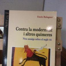 Libros de segunda mano: CONTRA LA MODERNITAR I ALTRES QUIMERES. ENRIC BALAGUER. PAGÈS EDITORS.. Lote 269280373