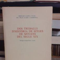 Libros de segunda mano: DOS TREBALLS D'HISTORIA DE SITGES DE MITJANS DEL SEGLE XIIX. Lote 269448713