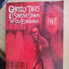 Libros de segunda mano: GHOSTLY TALES AND SINISTER STORIES OF OLD EDINBURGH - EN INGLES. Lote 269453773
