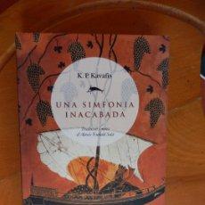 Libros de segunda mano: UNA SINFONIA INACABADA - K. P. KAVAFIS - EL CERCLE DE VIENA 2008.. Lote 269469418