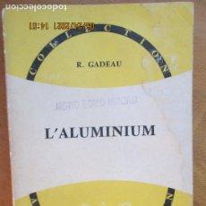 Libros de segunda mano: L'ALUMINIUM - R. GADEAU - COL. ARMAND COLIN - Nº 327 - 1958.. Lote 269724138