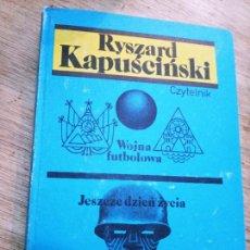 Libros de segunda mano: RYSZARD KAPUSCINSKI: WOJNA FUTBOLOWA. JESZCZE DZIEN ZYCIA. Lote 269726898