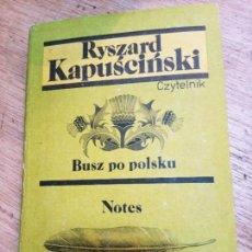 Libros de segunda mano: RYSZARD KAPUSCINSKI: BUSZ PO POLSKU. NOTES. Lote 269728428