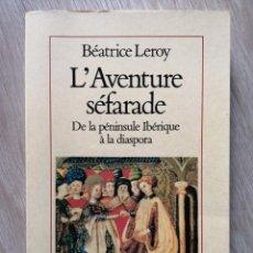 Libros de segunda mano: L'AVENTURE SÉFARADE. DE LA PÉNINSULE IBÉRIQUE À LA DIASPORA. B. LEROY. ALBIN MICHEL. EN FRANCÉS. Lote 277700773