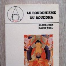 Libros de segunda mano: LE BOUDDHISME DU BOUDDHA. A. DAVID NEEL. ÉDITIONS DU ROCHER. EN FRANCES.. Lote 277701838