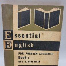 Libros de segunda mano: ESSENTIAL ENGLISH. FOR FOREIGN STUDENTS BOOK ONE. C. E. ECKERSLEY. ED. LONGMANS. PAGS: 248.. Lote 278160243