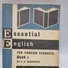 Libros de segunda mano: ESSENTIAL ENGLISH. FOR FOREIGN STUDENTS BOOK THREE. C. E. ECKERSLEY. ED. LONGMANS. PAGS: 310.. Lote 278160678
