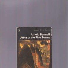Libros de segunda mano: ARNOLD BENNETT | LIBRO ANNA OF THE FIVE TOWNS. Lote 278830733