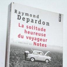 Libros de segunda mano: LA SOLITUDE HEUREUSE DU VOYAGEUR (PRÉCÉDÉ DE NOTES) - RAYMOND DEPARDON (ÉDITIONS POINTS, 2006). Lote 279371033