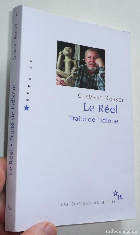 LE RÉEL. TRAITÉ DE L'IDIOTIE - CLÉMENT ROSSET (QUADRIGE, PUF, 2016) LIBRO EN FRANCÉS (Libros de Segunda Mano - Otros Idiomas)