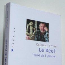 Libros de segunda mano: LE RÉEL. TRAITÉ DE L'IDIOTIE - CLÉMENT ROSSET (QUADRIGE, PUF, 2016) LIBRO EN FRANCÉS. Lote 279374468