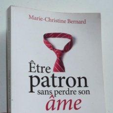 Libros de segunda mano: ÊTRE PATRON SANS PERDRE SON ÂME - MARIE-CHRISTINE BERNARD (ÉDITIONS PAYOT ET RIVAGES, 2013). Lote 279374893