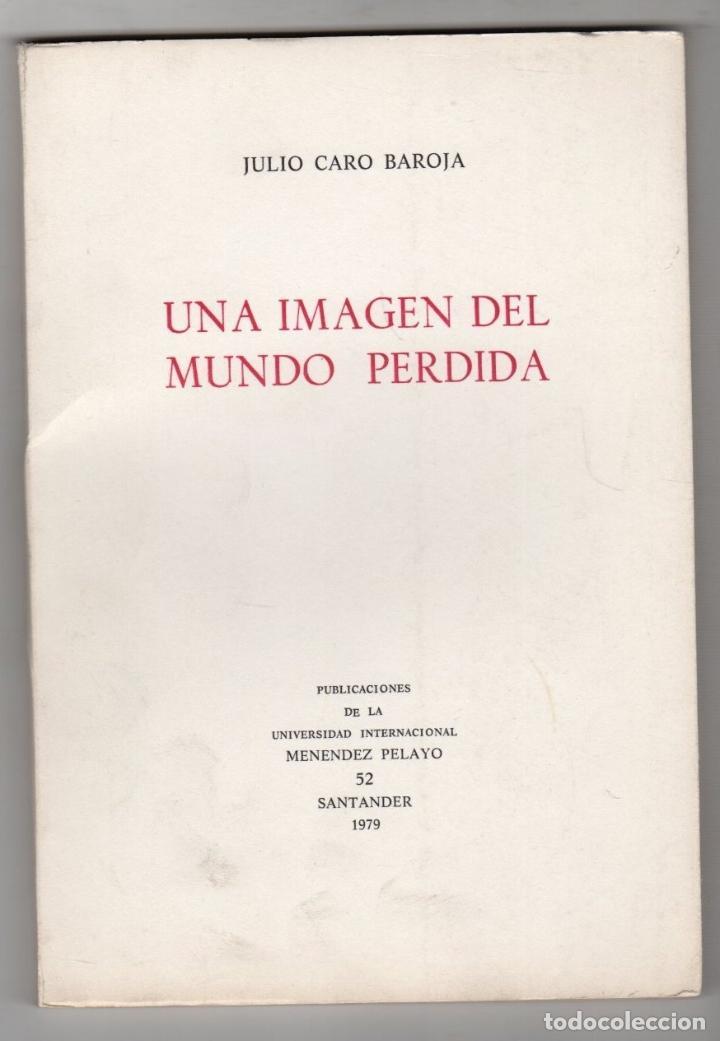 UNA IMAGEN DEL MUNDO PERDIDA. JULIO CARO BAROJA. UNIVERSIDAD MENENDEZ PELAYO, 1979 (Libros de Segunda Mano - Otros Idiomas)