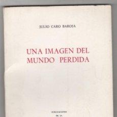 Libros de segunda mano: UNA IMAGEN DEL MUNDO PERDIDA. JULIO CARO BAROJA. UNIVERSIDAD MENENDEZ PELAYO, 1979. Lote 279385743