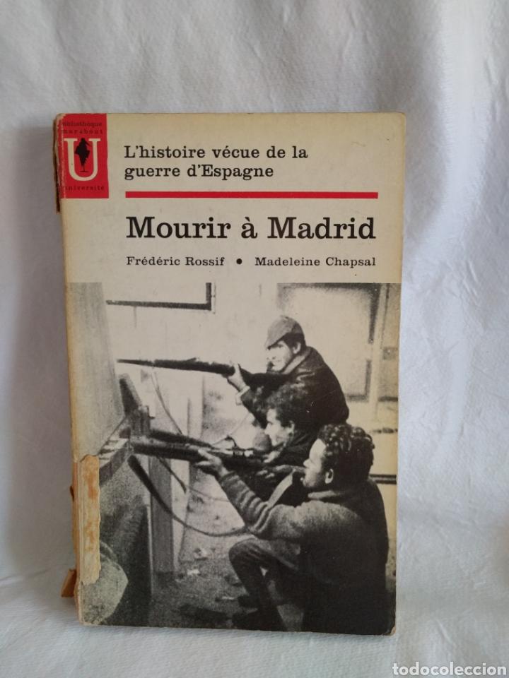 MOURIR A MADRID. L'HISTOIRE VÉCUE DE LA GUERRE D'ESPAGNE. FREDERIC ROSSIF.MADELEONE CHAPSAL. (Libros de Segunda Mano - Otros Idiomas)