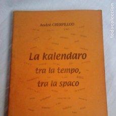 Libros de segunda mano: LA KALENDARO TRA LA TEMPO, TRA LA SPACO - ANDRÉ CHERPILLOD / EN ESPERANTO, CALENDARIO. Lote 71575163