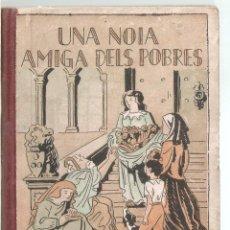 Libros de segunda mano: UNA NOIA AMIGA DELS POBRES. IIUST. JAUME BUSQUETS. V. SERRA I BOLDU. 1933. VELL I BELL. Lote 279406513