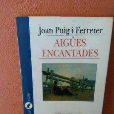 Livros em segunda mão: AIGÜES ENCANTADES. JOAN PUIG I FERRETER. EDICIONS 62.. Lote 286649103