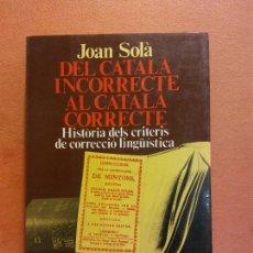 Libri di seconda mano: DEL CATALÀ INCORRECTE AL CATALÀ CORRECTE. JOAN SOLÀ. EDICIONS 62. Lote 286669368