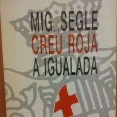 Libros de segunda mano: MIG SEGLE DE CREU ROJA A IGUALADA. 1943-1993. CREU ROJA ANOIA. Lote 288038013