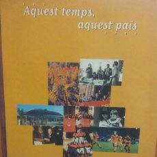 Libros de segunda mano: AQUEST TEMPS, AQUEST PAÍS. 1975-1995. TV3. EL PERIÓDICO. EDICIONS PRIMERA PLANA. Lote 288039228
