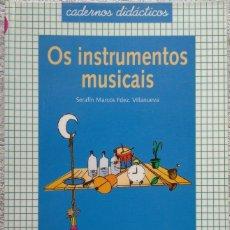 Libros de segunda mano: OS INSTRUMENTOS MUSICAIS – SERAFÍN MARCOS FDEZ. VILLANUEVA (LEA, 1997) /// MÚSICA LINGUA PRIMARIA. Lote 288051398