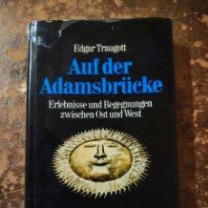 Libros de segunda mano: AUF DER ADAMSBRUCKE, ERLEBNISSE UND BEGEGNUNGEN ZWISCHEN OST UND WEST (EDGAR TRAUGOTT). Lote 288413183