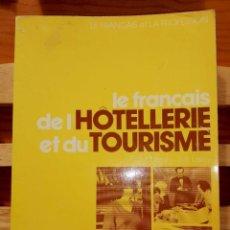 Libros de segunda mano: LE FRANÇAIS DE L'HOTELLERIE ET DU TOURISME. Lote 288977753