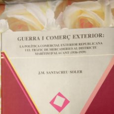 Libros de segunda mano: GUERRA I COMERÇ EXTERIOR. J.M. SANTA CREU SOLER. ALACANT 1992.. Lote 289491543